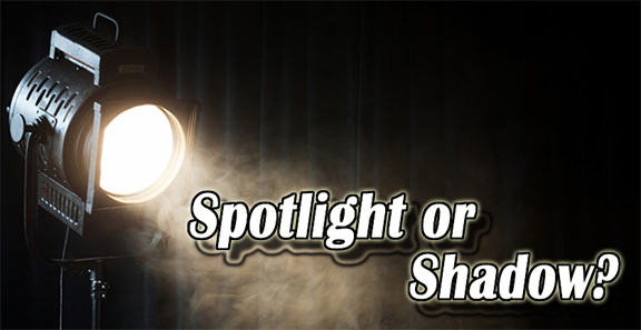 Spotlight or Shadow?